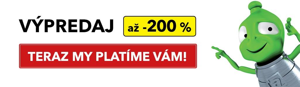 Výpredaj až -200 % - Teraz my platíme vám!