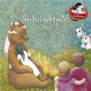 Gschichte vo Gschwüsterli verzellt vo de Trudi Gerster