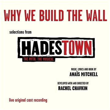 Why We Build The Wall (EP - Selections from Hadestown. The Myth. The Musical. Live Original Cast Rec