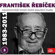 Nejvýznamnější textaři české populární hudby František Řebíček 3 (1983 - 2011)