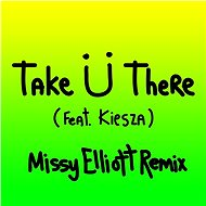 Take Ü There (feat. Kiesza) [Missy Elliott Remix]