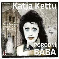 Porodní bába [Audiokniha] - Katja Kettu