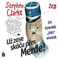 Už zase skáču přes Merde! - Stephen Clarke