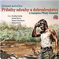 Příběhy odvahy a dobrodružství z časopisu Mladý hlasatel - Otakar Batlička