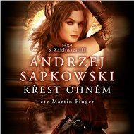 Zaklínač III. - Křest ohněm - Andrzej Sapkowski