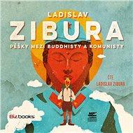 Pěšky mezi buddhisty a komunisty [Audiokniha] - Ladislav Zibura