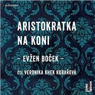 Aristokratka na koni [Audiokniha] - Evžen Boček