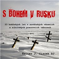 S Bohem v Rusku - Walter J. Ciszek