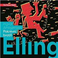 Elling: Pokrevní bratři aneb Chvála bláznovstí [Audiokniha] - Ingvar Ambjornsen