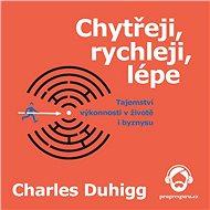 Chytřeji, rychleji, lépe - Charles Duhigg