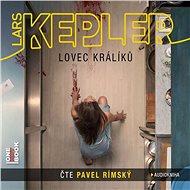 Lovec králíků [Audiokniha] - Lars Kepler