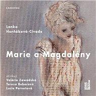 Marie a Magdalény [Audiokniha] - Lenka Horňáková-Civade