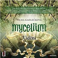 Mycelium IV: Vidění [Audiokniha] - Vilma Kadlečková