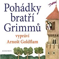 Pohádky bratří Grimmů vypráví Arnošt Goldflam - Jacob a Wilhelm Grimmové