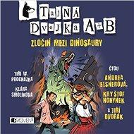Tajná dvojka A + B - Zločin mezi dinosaury - Jiří W. Procházka