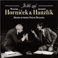 Ještě zní aneb nejen o poezii Fráni Šrámka - Miroslav Horníček a Jaromír Hanzlík
