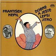 Dobré a ještě lepší jitro - František Nepil