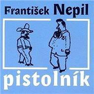 Pistolník - František Nepil