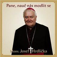 Pane, nauč nás modlit se - Josef Hrdlička