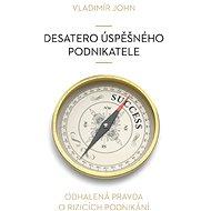 Desatero úspěšného podnikatele - Vladimír John