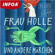 Frau Holle und andere märchen - Jacob Grimm, Wilhelm Grimm