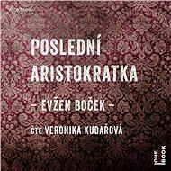 Poslední aristokratka [Audiokniha] - Evžen Boček