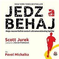 Jedz a behaj - Moja neuveriteľná cesta k ultramaratónskej špičke - Scott Jurek, Steve Friedman