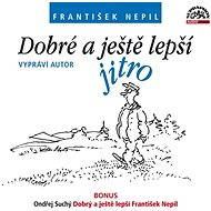 Dobré a ještě lepší jitro (+ BONUS) - František Nepil