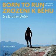 Born to Run. Zrozeni k běhu