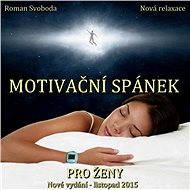 Motivační spánek pro ženy - Roman Svoboda