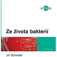 Ze života bakterií - Jiří Schindler