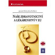 Naše zdravotnictví a lékárenství v EU - Jaromír Pešek, Jiřina Pavlíková