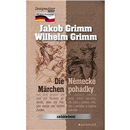 Německé pohádky / Die Märchen - Jacob Grimm, Wilhelm Grimm
