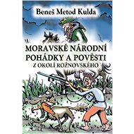 Moravské národní pohádky a pověsti z okolí rožnovského - Beneš Metod Kulda