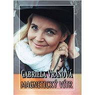 Magnetický vítr - Gabriela Vránová