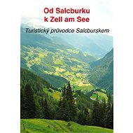 Od Salcburku k Zell am See - Elektronická kniha ze série Průvodci, Tomáš Burda