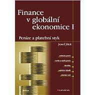 Finance v globální ekonomice I: Peníze a platební styk - Josef Jílek