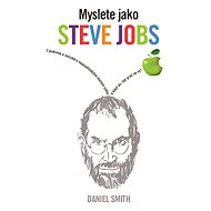 Myslete jako Steve Jobs - Daniel Smith