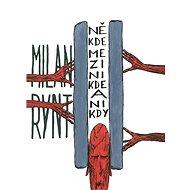Někde mezi nikde a nikdy - Milan Rynt