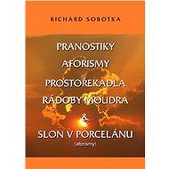 Pranostiky, aforismy, prostořekadla a rádoby moudra - Richard Sobotka