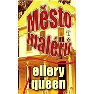 Město malérů - Ellery Queen