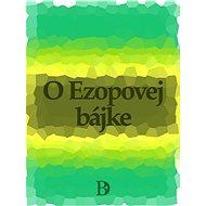 O Ezopovej bájke - Ezop bájkar