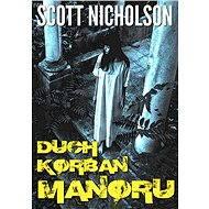 Duch Korban Manoru - Elektronická kniha - Scott Nicholson