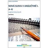 Nová slova v angličtině: anglicko-český slovník díl 1, A-G - Jozef Petro