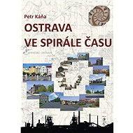 Ostrava ve spirále času - Petr Káňa