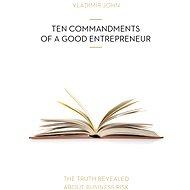 Ten Commandments of a Good Entrepreneur - Vladimír John