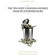 The Ten Most Common Mistakes Made by Entrepreneurs - Vladimír John