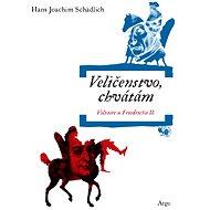 Veličenstvo, chvátám: Voltaire u Friedricha II. - Hans Joachim Schädlich