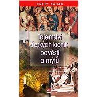 Tajemství českých kronik, pověstí a mýtů - Vladimír Liška