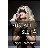 Zůstaň slepá - Jana Javorská